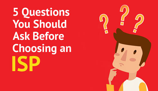 5 Questions You Should Ask Before Choosing an ISP