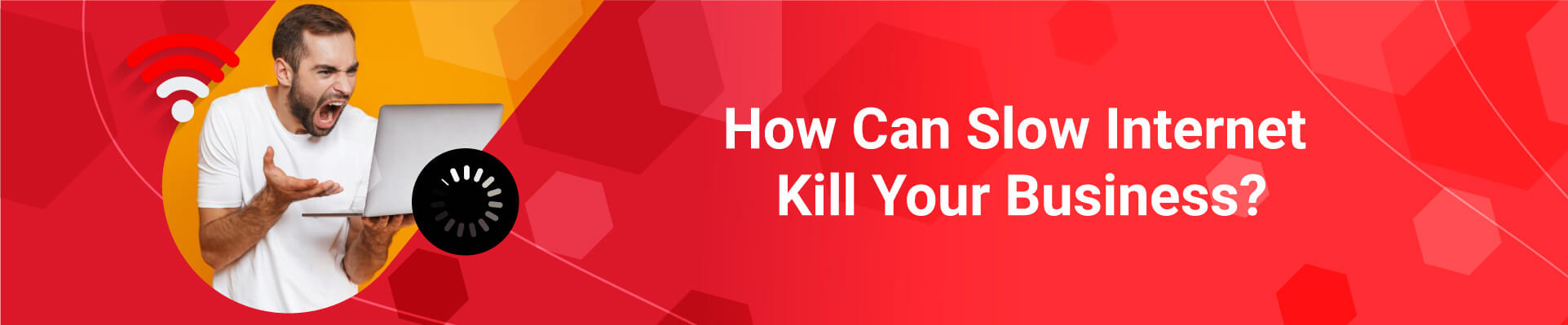 How can Slow Internet Connection Kill Your Business?