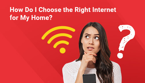 How Do I Choose the Right Internet for My Home?
