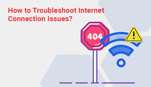 How to Troubleshoot Internet Connection Issues?