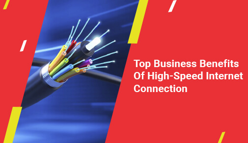 Top 8 Business Benefits Of High-Speed Internet Connection