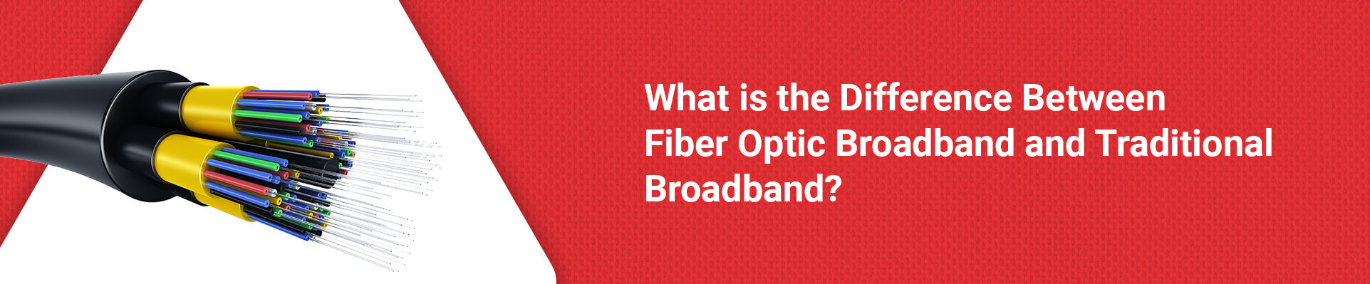 What is the Difference Between Fiber Optic Broadband and Traditional Broadband?