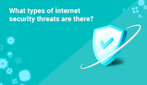 What types of internet security threats are there?