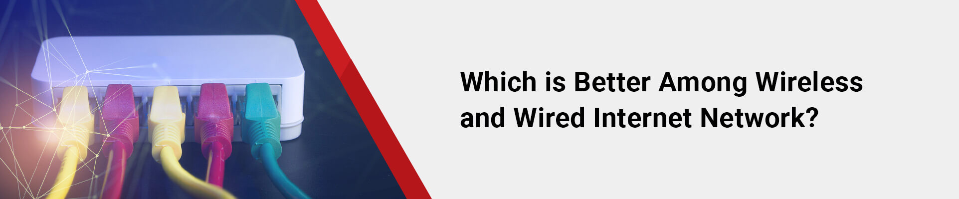 Which is Better Among Wireless and Wired Internet Network?