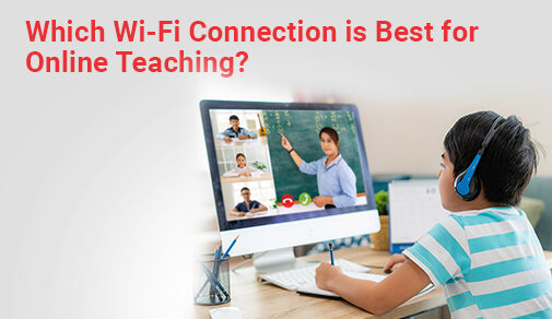 Which Wi-Fi Connection is Best for Online Teaching?
