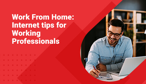 Work From Home: Internet tips for Working Professionals
