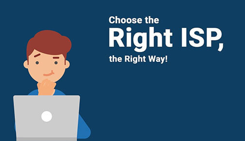 Choose the Right ISP, the Right Way!